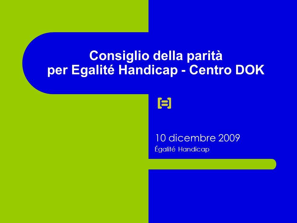 Consiglio della parità per Egalité Handicap - Centro DOK 10 dicembre 2009 Égalité Handicap