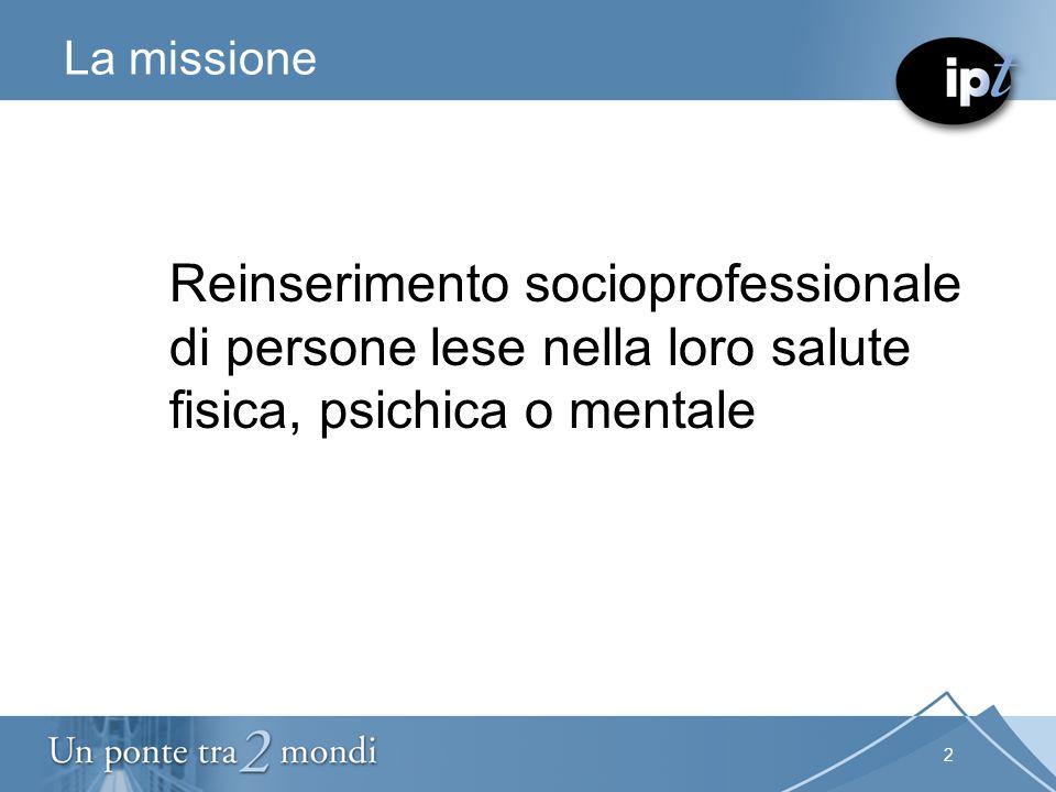 2 La missione Reinserimento socioprofessionale di persone lese nella loro salute fisica, psichica o mentale
