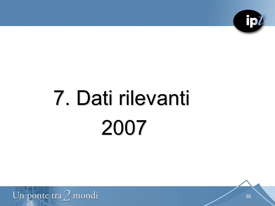 35 7. Dati rilevanti 2007 2007