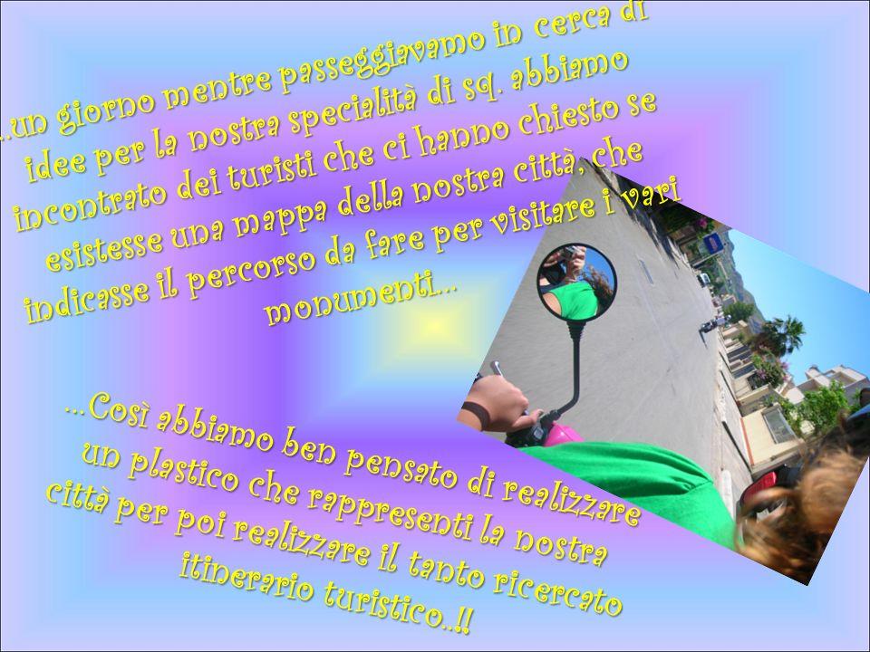 …Così abbiamo ben pensato di realizzare un plastico che rappresenti la nostra città per poi realizzare il tanto ricercato itinerario turistico..!!...u