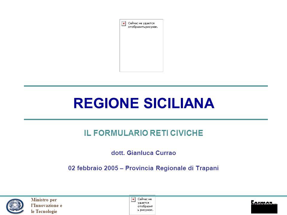 Ministro per lInnovazione e le Tecnologie REGIONE SICILIANA IL FORMULARIO RETI CIVICHE dott.