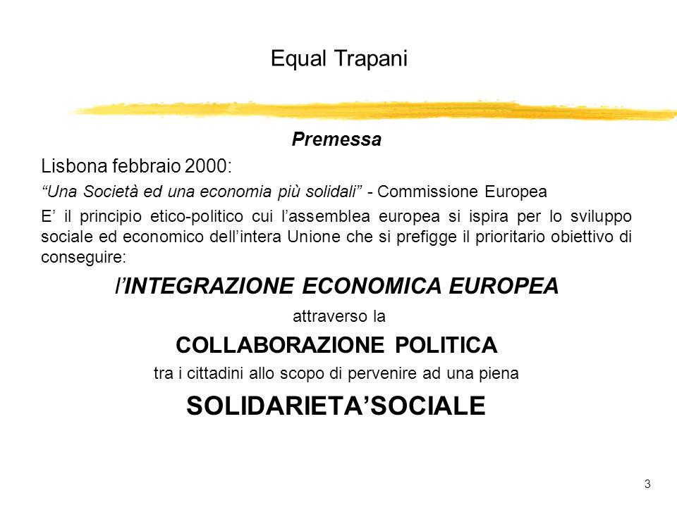 Equal Trapani 4 Premessa La Solidarietà è la conditio sine qua non per: íabbattere le barriere strutturali allinserimento sociale; íarginare lemarginazione; írealizzare politiche attive per loccupazione; ílottare contro la vulnerabilità sociale.