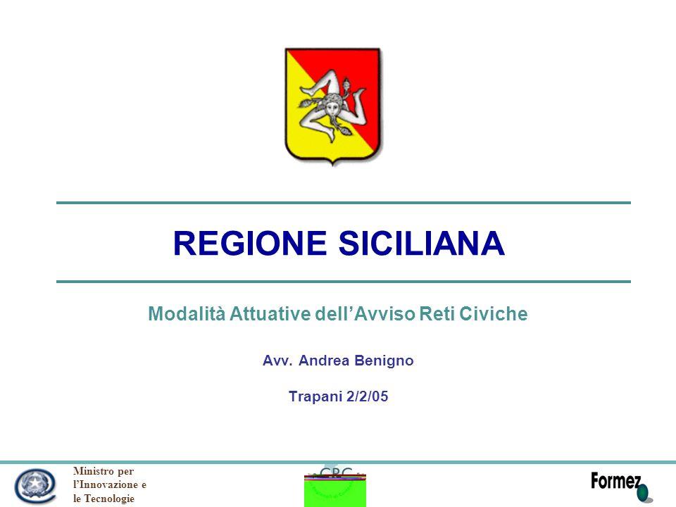 Ministro per lInnovazione e le Tecnologie REGIONE SICILIANA Modalità Attuative dellAvviso Reti Civiche Avv. Andrea Benigno Trapani 2/2/05