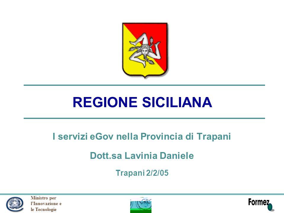 Ministro per lInnovazione e le Tecnologie REGIONE SICILIANA I servizi eGov nella Provincia di Trapani Dott.sa Lavinia Daniele Trapani 2/2/05