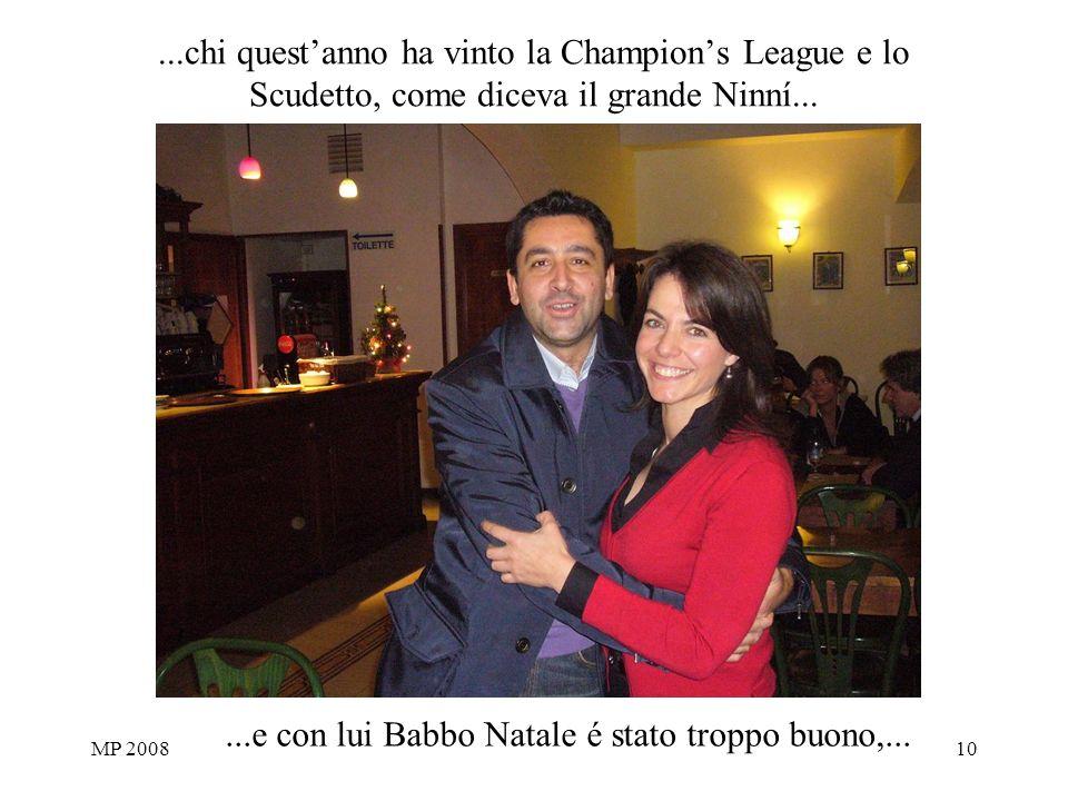 MP 200810...chi questanno ha vinto la Champions League e lo Scudetto, come diceva il grande Ninní......e con lui Babbo Natale é stato troppo buono,...