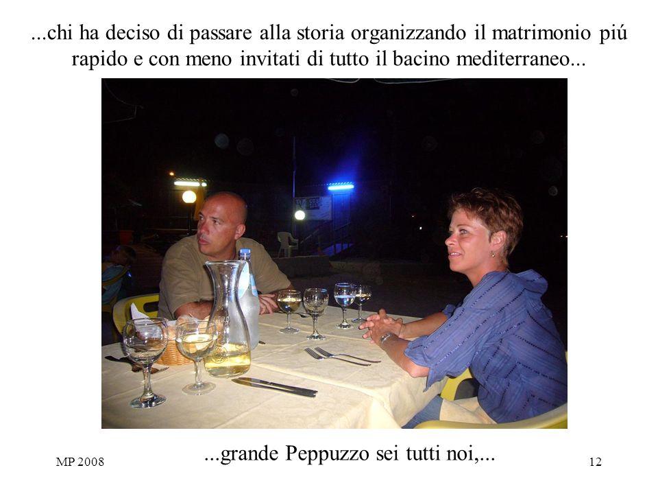 MP 200812...chi ha deciso di passare alla storia organizzando il matrimonio piú rapido e con meno invitati di tutto il bacino mediterraneo......grande Peppuzzo sei tutti noi,...
