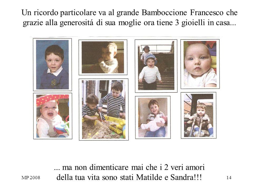 MP 200814 Un ricordo particolare va al grande Bamboccione Francesco che grazie alla generositá di sua moglie ora tiene 3 gioielli in casa......