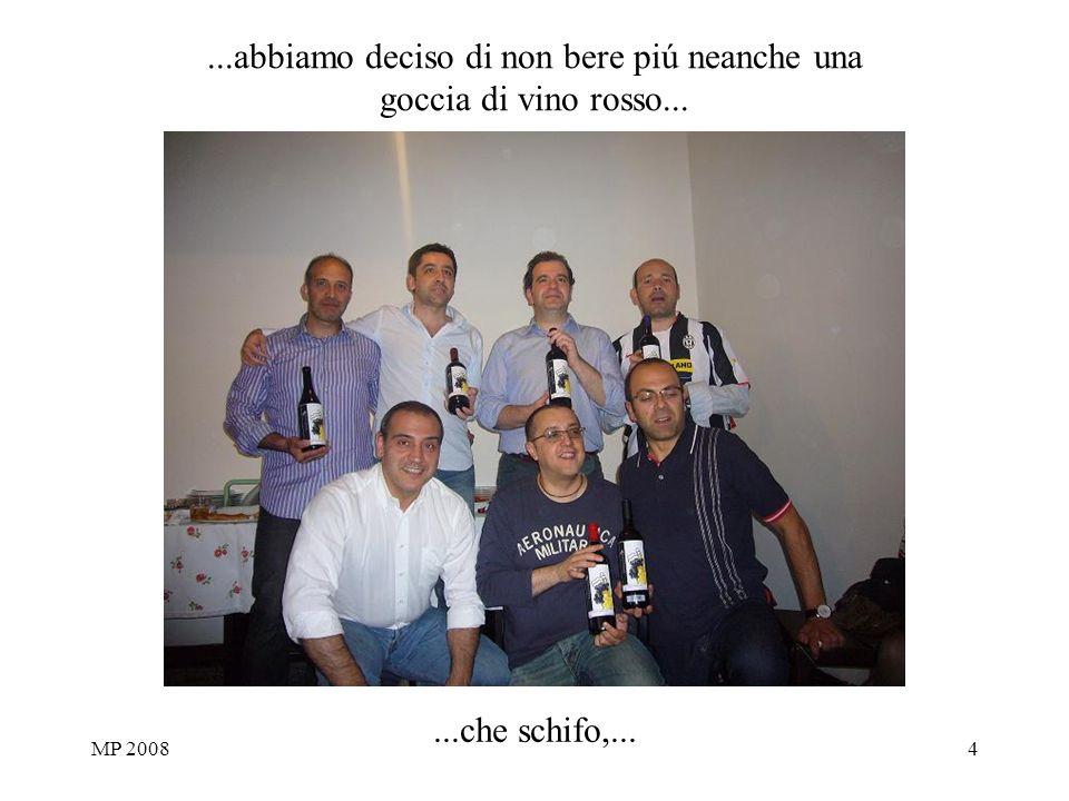 MP 20084...abbiamo deciso di non bere piú neanche una goccia di vino rosso......che schifo,...