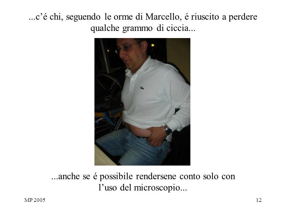 MP 200512...cé chi, seguendo le orme di Marcello, é riuscito a perdere qualche grammo di ciccia......anche se é possibile rendersene conto solo con lu
