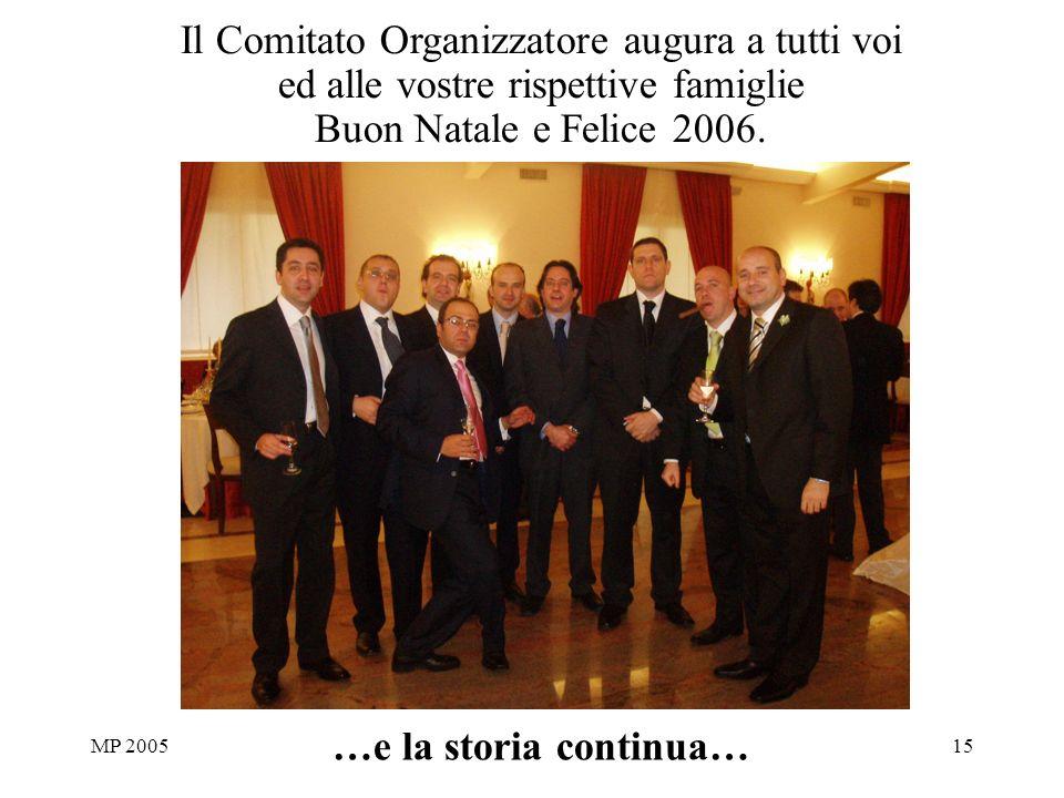 MP 200515 …e la storia continua… Il Comitato Organizzatore augura a tutti voi ed alle vostre rispettive famiglie Buon Natale e Felice 2006.