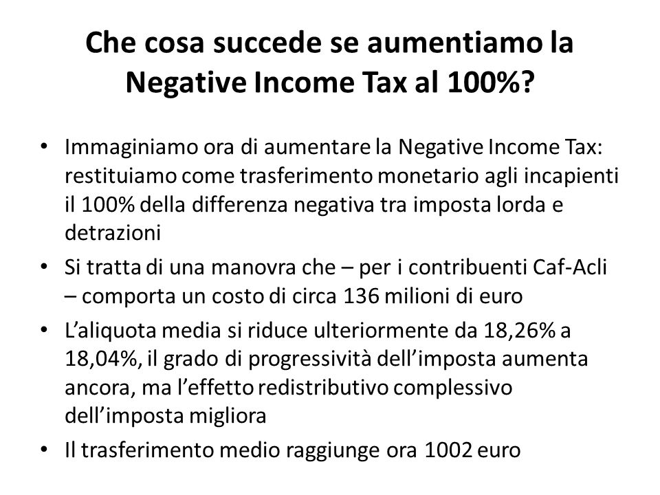 Che cosa succede se aumentiamo la Negative Income Tax al 100%? Immaginiamo ora di aumentare la Negative Income Tax: restituiamo come trasferimento mon