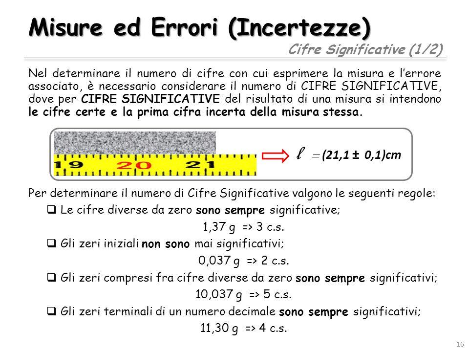 Misure ed Errori (Incertezze) Nel determinare il numero di cifre con cui esprimere la misura e lerrore associato, è necessario considerare il numero d