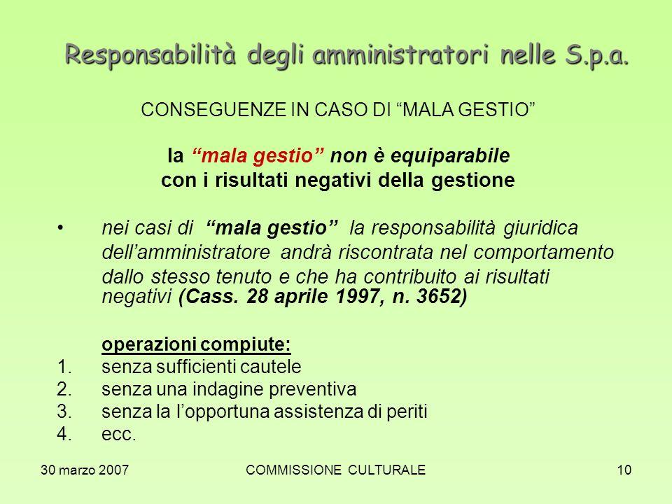 30 marzo 2007COMMISSIONE CULTURALE10 Responsabilità degli amministratori nelle S.p.a. CONSEGUENZE IN CASO DI MALA GESTIO la mala gestio non è equipara