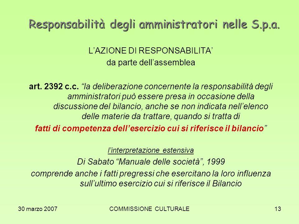 30 marzo 2007COMMISSIONE CULTURALE13 Responsabilità degli amministratori nelle S.p.a. LAZIONE DI RESPONSABILITA da parte dellassemblea art. 2392 c.c.