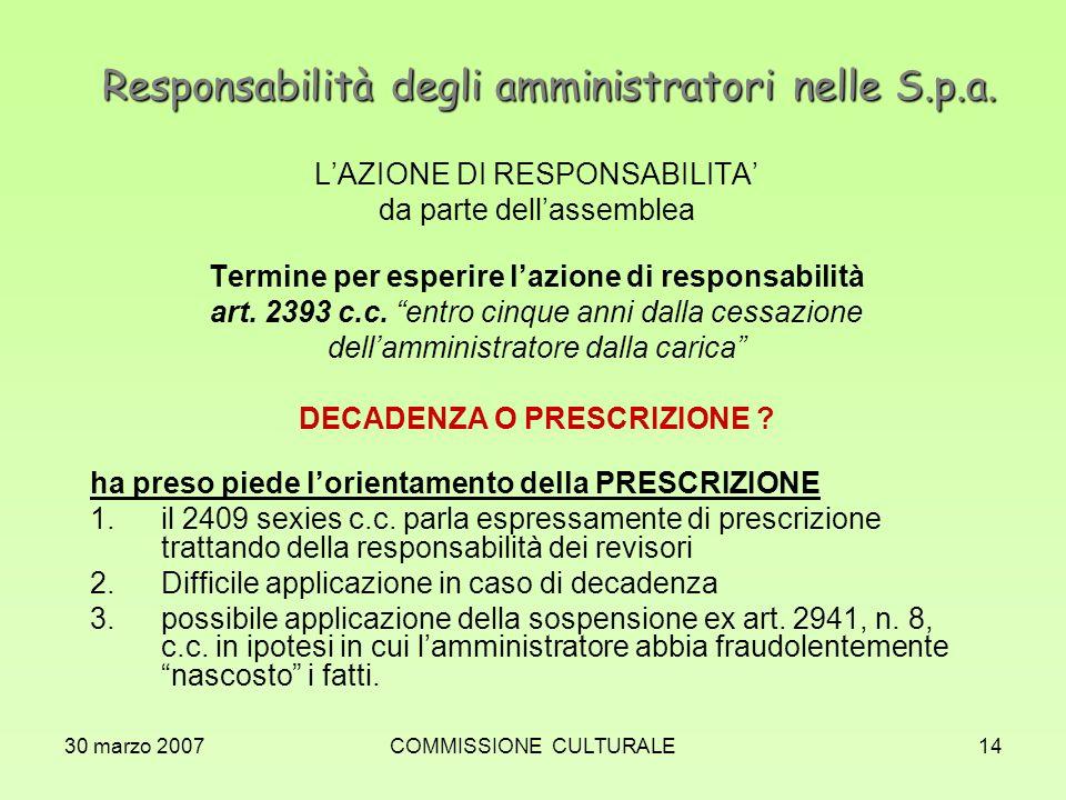 30 marzo 2007COMMISSIONE CULTURALE14 Responsabilità degli amministratori nelle S.p.a. LAZIONE DI RESPONSABILITA da parte dellassemblea Termine per esp