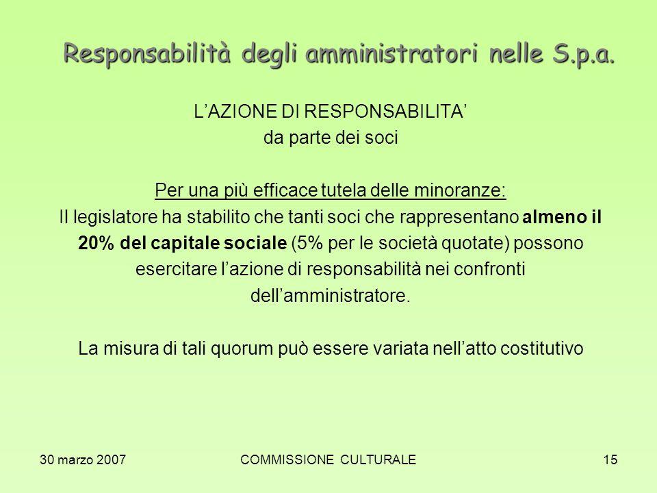 30 marzo 2007COMMISSIONE CULTURALE15 Responsabilità degli amministratori nelle S.p.a. LAZIONE DI RESPONSABILITA da parte dei soci Per una più efficace