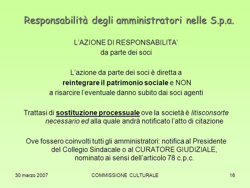 30 marzo 2007COMMISSIONE CULTURALE16 Responsabilità degli amministratori nelle S.p.a. LAZIONE DI RESPONSABILITA da parte dei soci Lazione da parte dei