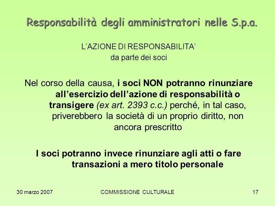 30 marzo 2007COMMISSIONE CULTURALE17 Responsabilità degli amministratori nelle S.p.a. LAZIONE DI RESPONSABILITA da parte dei soci Nel corso della caus