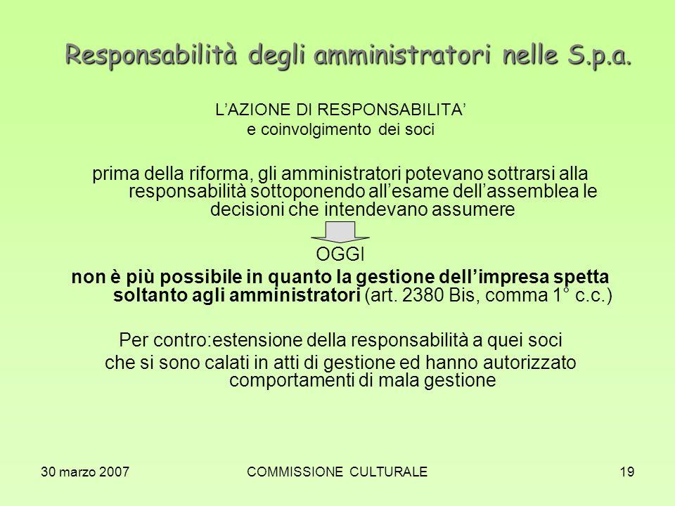 30 marzo 2007COMMISSIONE CULTURALE19 Responsabilità degli amministratori nelle S.p.a. LAZIONE DI RESPONSABILITA e coinvolgimento dei soci prima della