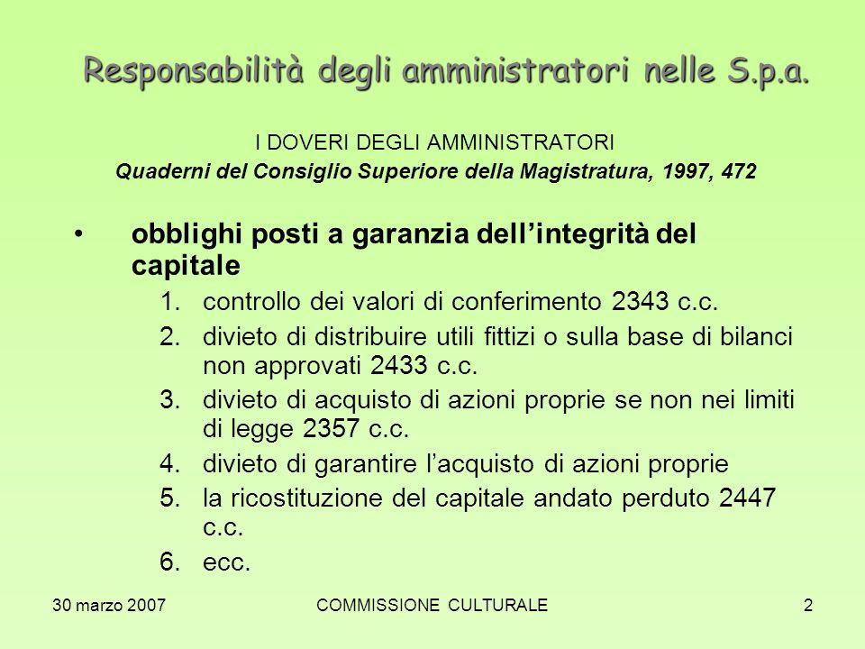 30 marzo 2007COMMISSIONE CULTURALE2 Responsabilità degli amministratori nelle S.p.a. I DOVERI DEGLI AMMINISTRATORI Quaderni del Consiglio Superiore de