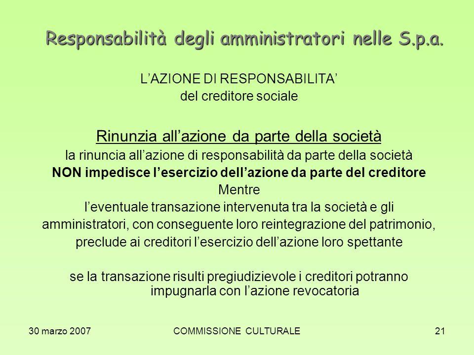 30 marzo 2007COMMISSIONE CULTURALE21 Responsabilità degli amministratori nelle S.p.a. LAZIONE DI RESPONSABILITA del creditore sociale Rinunzia allazio
