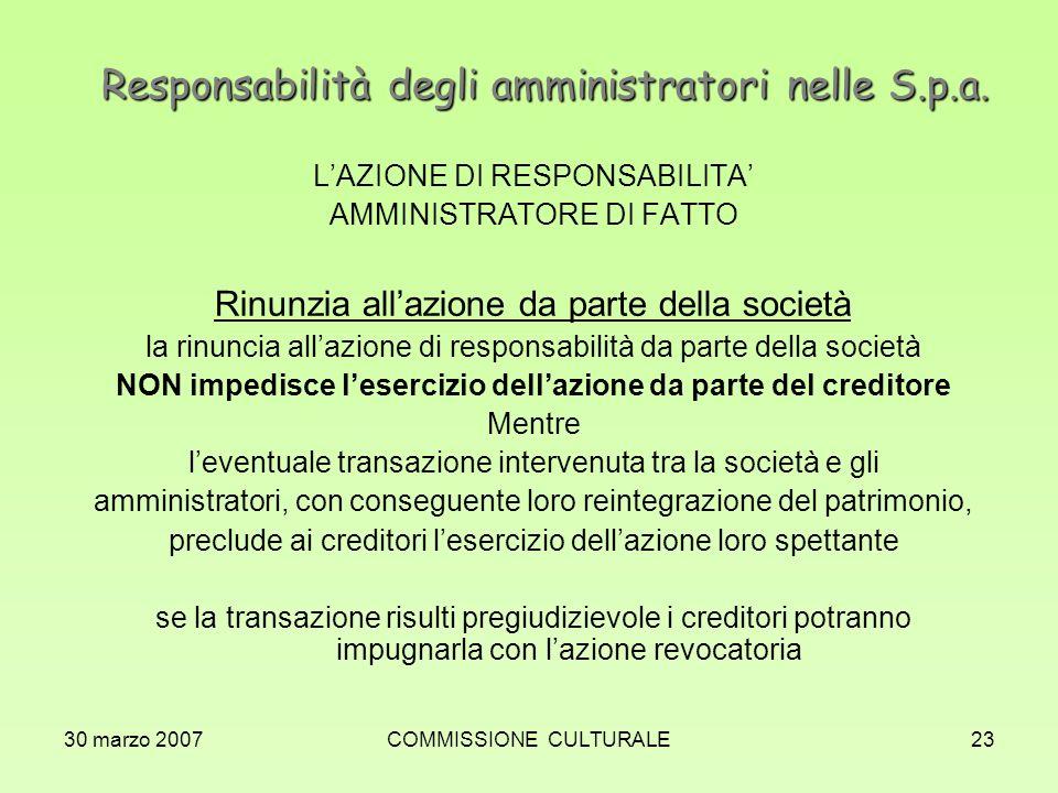 30 marzo 2007COMMISSIONE CULTURALE23 Responsabilità degli amministratori nelle S.p.a. LAZIONE DI RESPONSABILITA AMMINISTRATORE DI FATTO Rinunzia allaz
