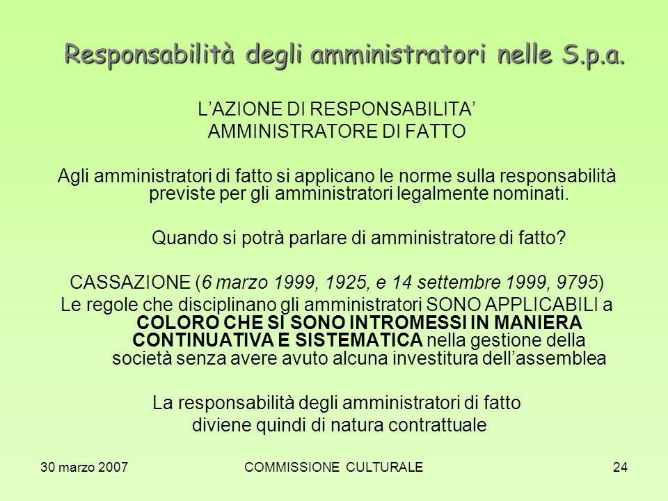 30 marzo 2007COMMISSIONE CULTURALE24 Responsabilità degli amministratori nelle S.p.a. LAZIONE DI RESPONSABILITA AMMINISTRATORE DI FATTO Agli amministr