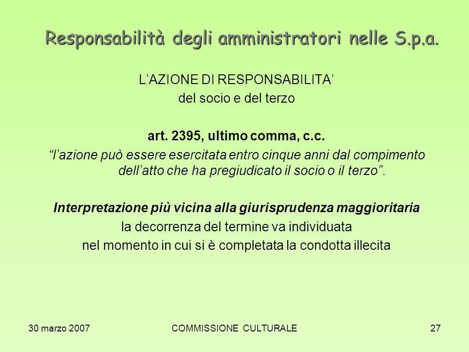 30 marzo 2007COMMISSIONE CULTURALE27 Responsabilità degli amministratori nelle S.p.a. LAZIONE DI RESPONSABILITA del socio e del terzo art. 2395, ultim