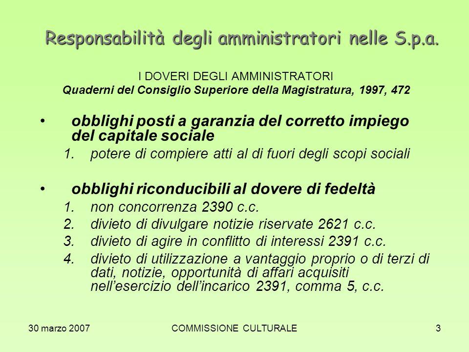 30 marzo 2007COMMISSIONE CULTURALE3 Responsabilità degli amministratori nelle S.p.a. I DOVERI DEGLI AMMINISTRATORI Quaderni del Consiglio Superiore de