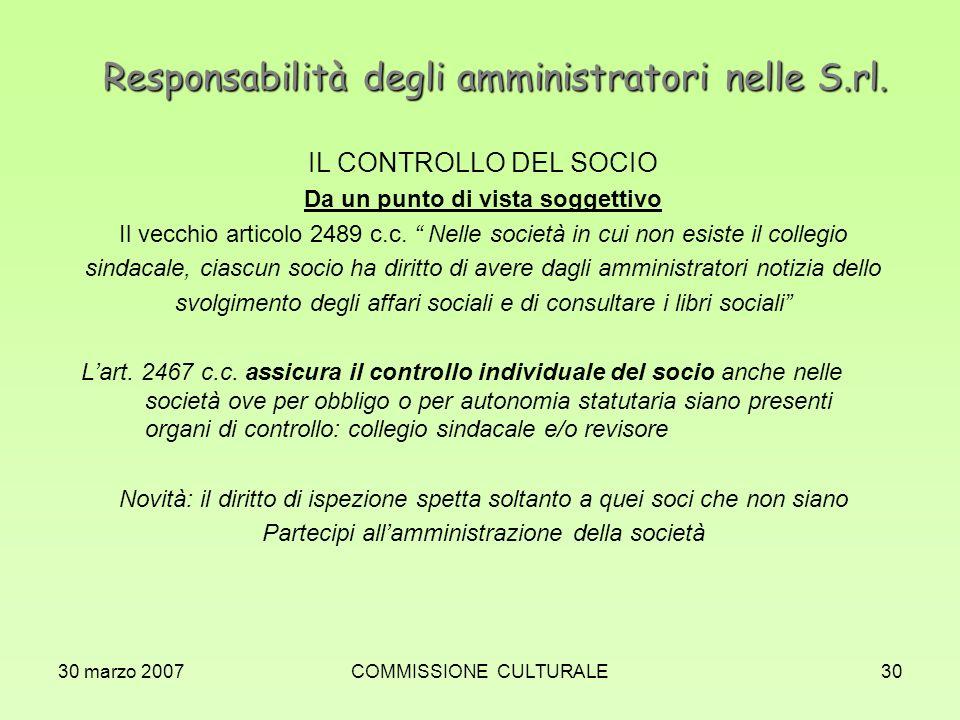 30 marzo 2007COMMISSIONE CULTURALE30 Responsabilità degli amministratori nelle S.rl. IL CONTROLLO DEL SOCIO Da un punto di vista soggettivo Il vecchio