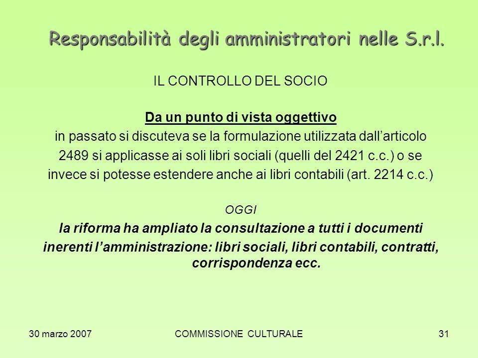 30 marzo 2007COMMISSIONE CULTURALE31 Responsabilità degli amministratori nelle S.r.l. IL CONTROLLO DEL SOCIO Da un punto di vista oggettivo in passato