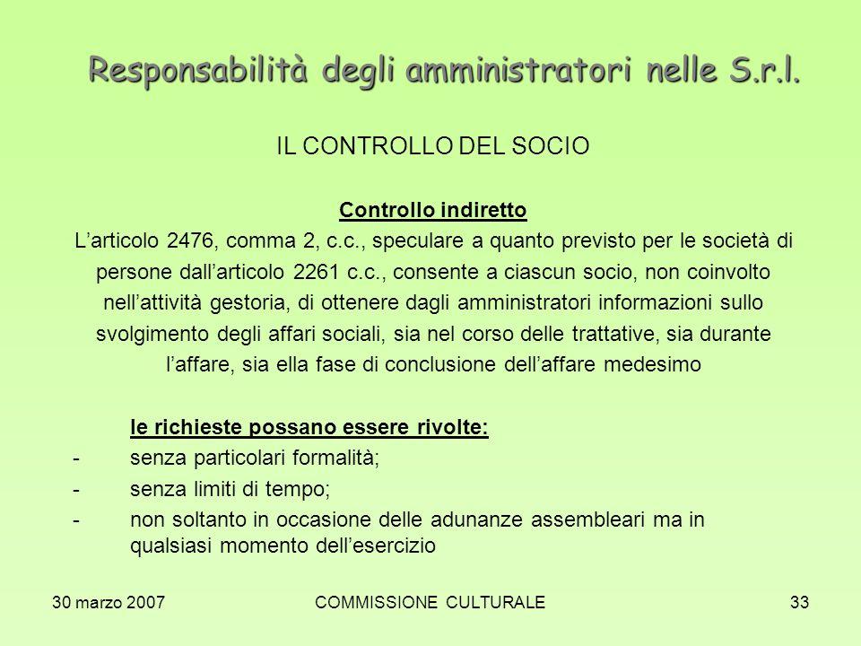 30 marzo 2007COMMISSIONE CULTURALE33 Responsabilità degli amministratori nelle S.r.l. IL CONTROLLO DEL SOCIO Controllo indiretto Larticolo 2476, comma