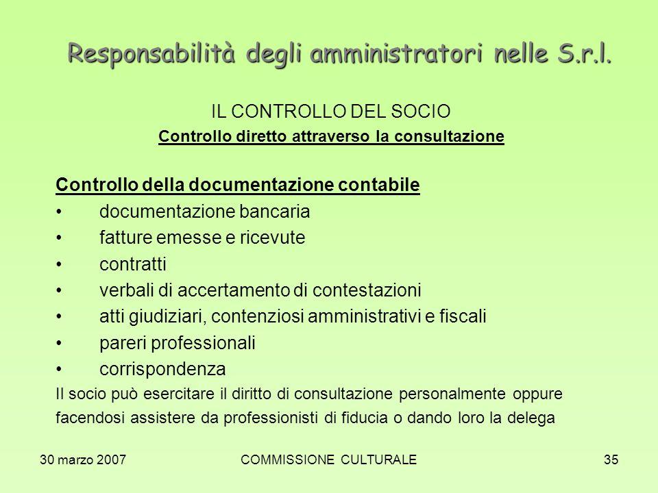 30 marzo 2007COMMISSIONE CULTURALE35 Responsabilità degli amministratori nelle S.r.l. IL CONTROLLO DEL SOCIO Controllo diretto attraverso la consultaz