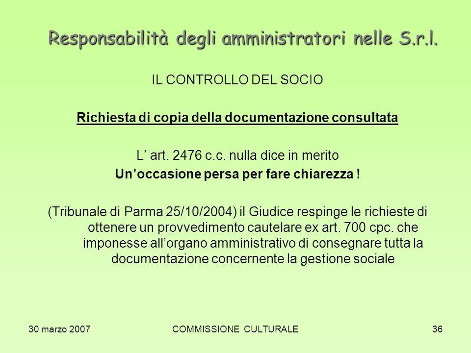 30 marzo 2007COMMISSIONE CULTURALE36 Responsabilità degli amministratori nelle S.r.l. IL CONTROLLO DEL SOCIO Richiesta di copia della documentazione c
