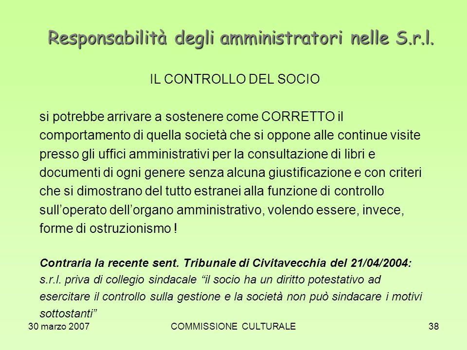 30 marzo 2007COMMISSIONE CULTURALE38 Responsabilità degli amministratori nelle S.r.l. IL CONTROLLO DEL SOCIO si potrebbe arrivare a sostenere come COR