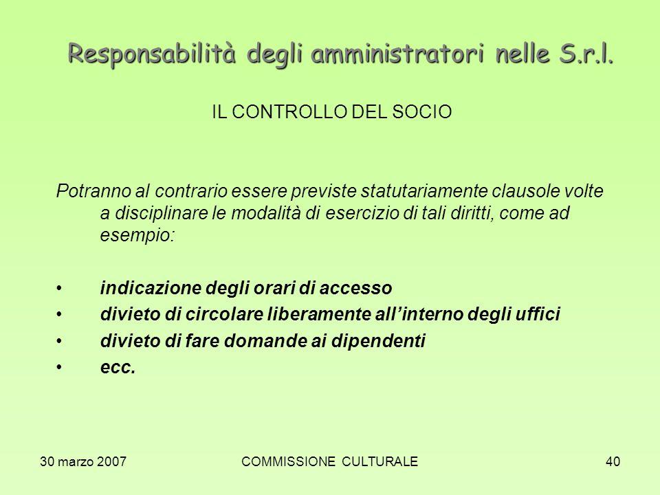 30 marzo 2007COMMISSIONE CULTURALE40 Responsabilità degli amministratori nelle S.r.l. IL CONTROLLO DEL SOCIO Potranno al contrario essere previste sta