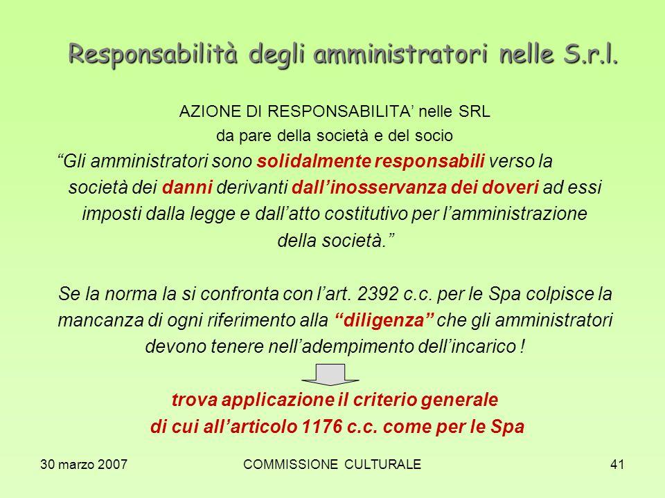 30 marzo 2007COMMISSIONE CULTURALE41 Responsabilità degli amministratori nelle S.r.l. AZIONE DI RESPONSABILITA nelle SRL da pare della società e del s
