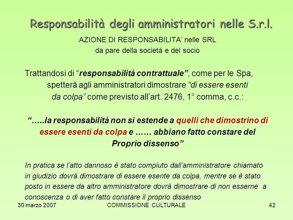 30 marzo 2007COMMISSIONE CULTURALE42 Responsabilità degli amministratori nelle S.r.l. AZIONE DI RESPONSABILITA nelle SRL da pare della società e del s