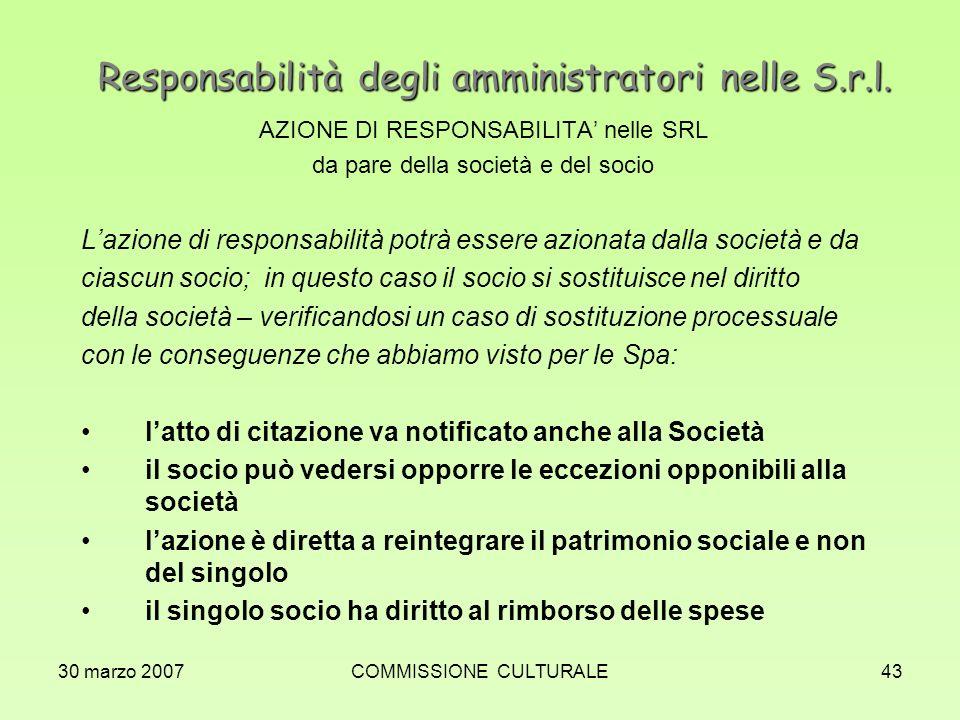30 marzo 2007COMMISSIONE CULTURALE43 Responsabilità degli amministratori nelle S.r.l. AZIONE DI RESPONSABILITA nelle SRL da pare della società e del s