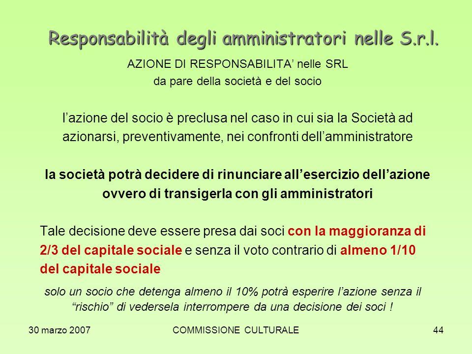 30 marzo 2007COMMISSIONE CULTURALE44 Responsabilità degli amministratori nelle S.r.l. AZIONE DI RESPONSABILITA nelle SRL da pare della società e del s