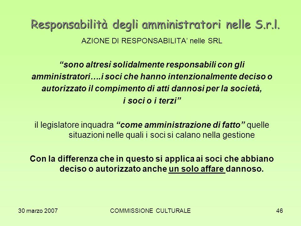 30 marzo 2007COMMISSIONE CULTURALE46 Responsabilità degli amministratori nelle S.r.l. AZIONE DI RESPONSABILITA nelle SRL sono altresì solidalmente res
