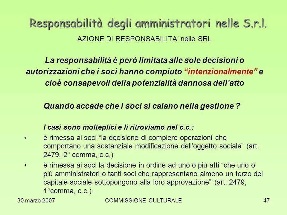 30 marzo 2007COMMISSIONE CULTURALE47 Responsabilità degli amministratori nelle S.r.l. AZIONE DI RESPONSABILITA nelle SRL La responsabilità è però limi