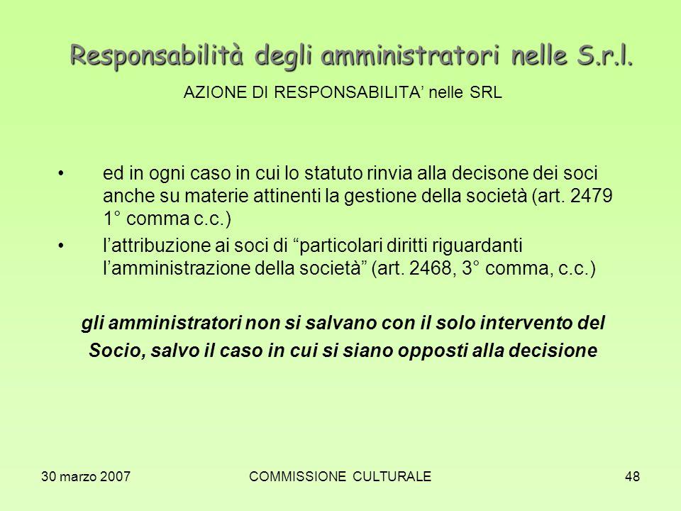 30 marzo 2007COMMISSIONE CULTURALE48 Responsabilità degli amministratori nelle S.r.l. AZIONE DI RESPONSABILITA nelle SRL ed in ogni caso in cui lo sta