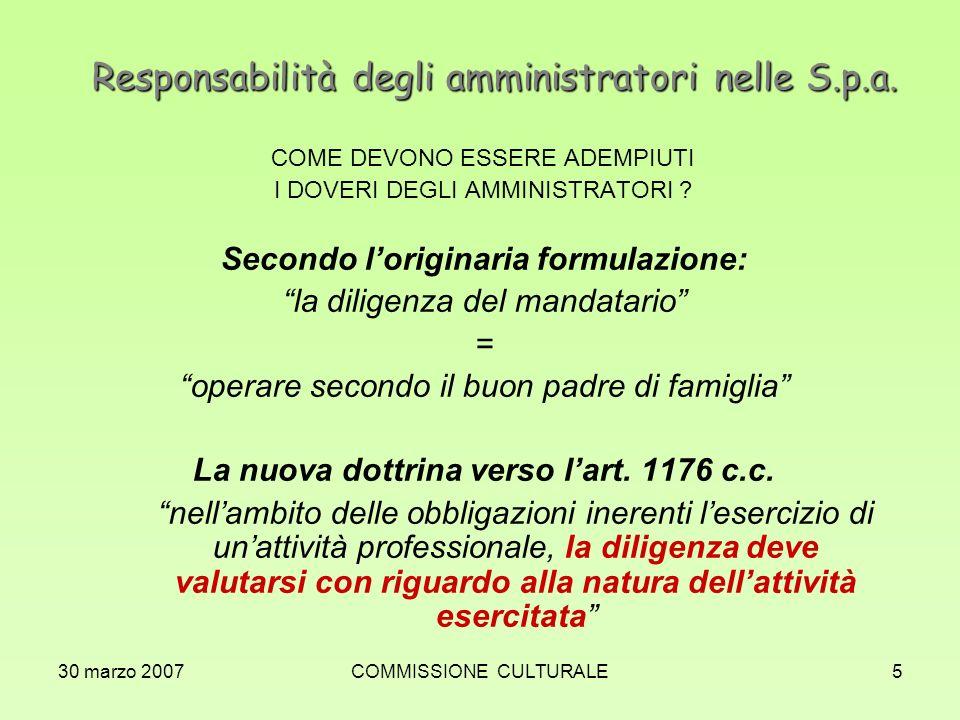 30 marzo 2007COMMISSIONE CULTURALE5 Responsabilità degli amministratori nelle S.p.a. COME DEVONO ESSERE ADEMPIUTI I DOVERI DEGLI AMMINISTRATORI ? Seco