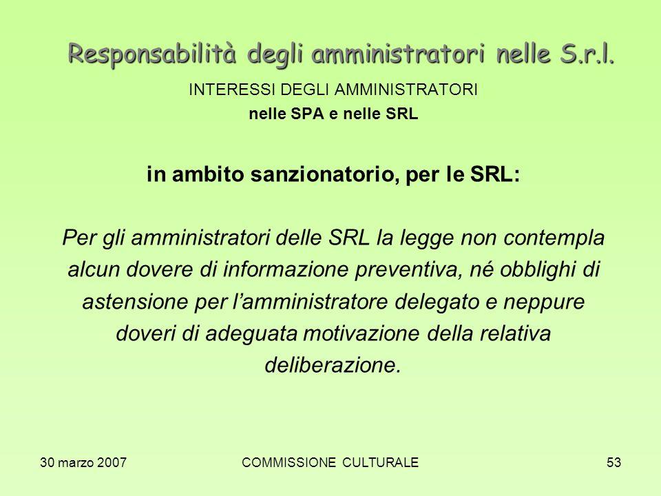 30 marzo 2007COMMISSIONE CULTURALE53 Responsabilità degli amministratori nelle S.r.l. INTERESSI DEGLI AMMINISTRATORI nelle SPA e nelle SRL in ambito s