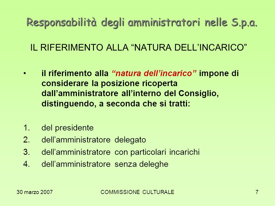 30 marzo 2007COMMISSIONE CULTURALE7 Responsabilità degli amministratori nelle S.p.a. IL RIFERIMENTO ALLA NATURA DELLINCARICO il riferimento alla natur