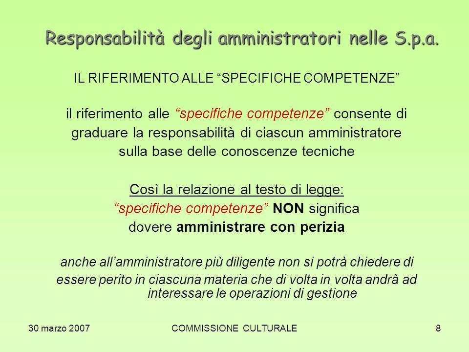 30 marzo 2007COMMISSIONE CULTURALE8 Responsabilità degli amministratori nelle S.p.a. IL RIFERIMENTO ALLE SPECIFICHE COMPETENZE il riferimento alle spe