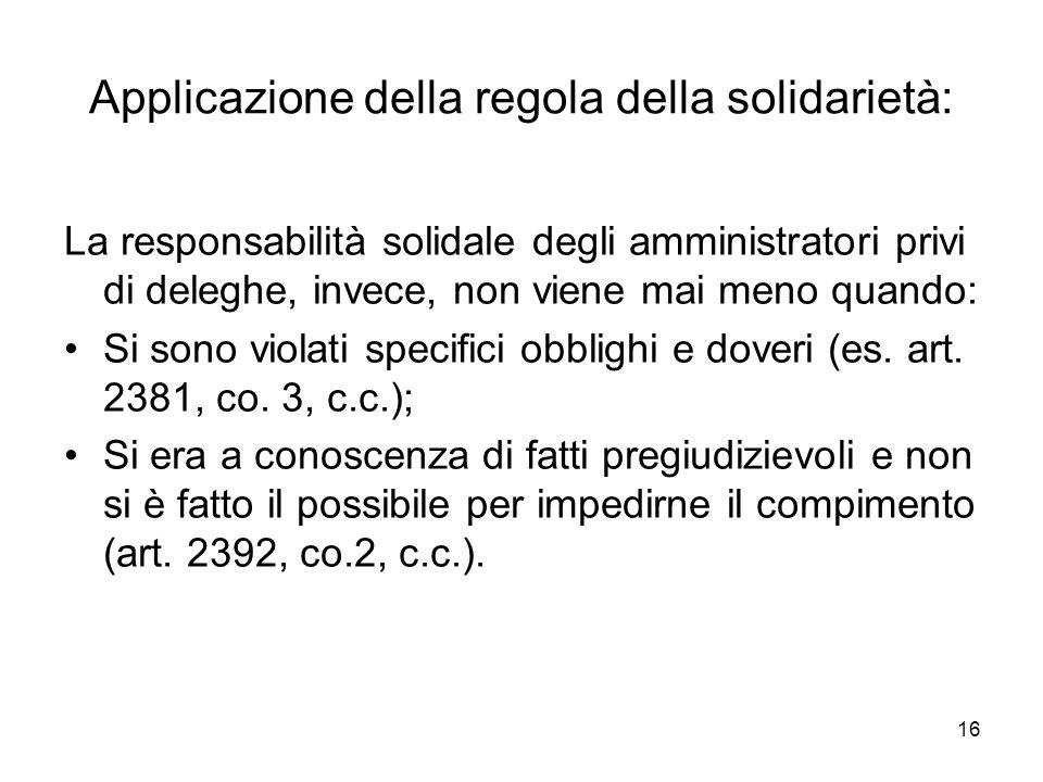 16 Applicazione della regola della solidarietà: La responsabilità solidale degli amministratori privi di deleghe, invece, non viene mai meno quando: Si sono violati specifici obblighi e doveri (es.