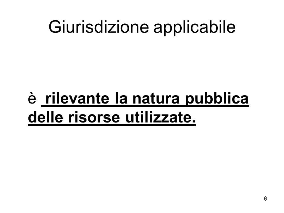 6 Giurisdizione applicabile è rilevante la natura pubblica delle risorse utilizzate.