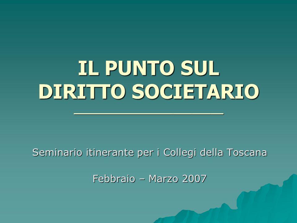 IL PUNTO SUL DIRITTO SOCIETARIO ________________________ Seminario itinerante per i Collegi della Toscana Febbraio – Marzo 2007